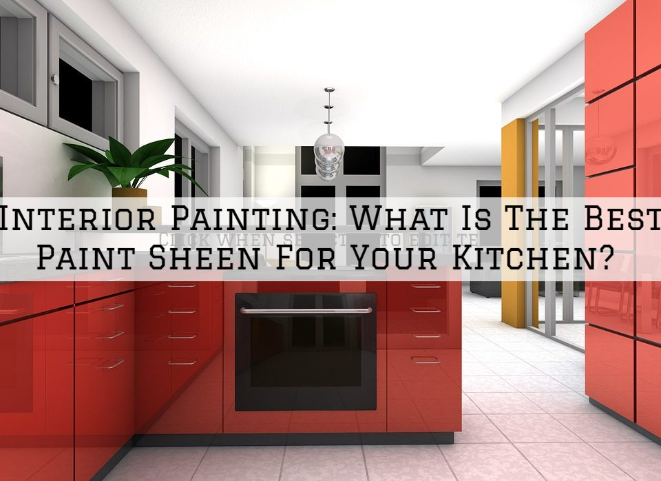 Interior Painting Louisville, KY_ What Is The Best Paint Sheen For Your Kitchen_