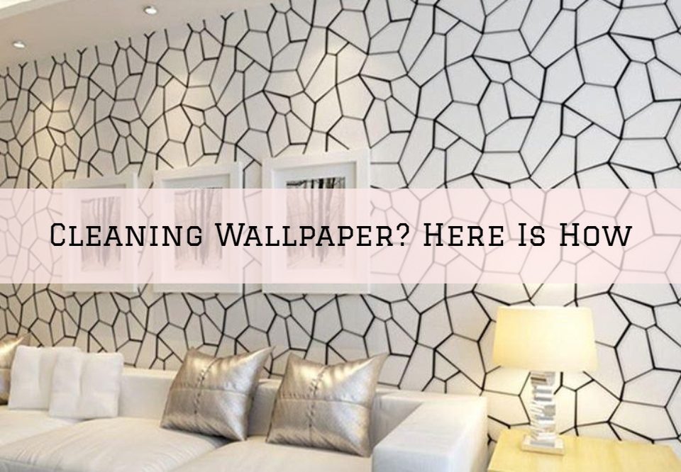 Cleaning Wallpaper in Oldham County, KY_ Here Is How