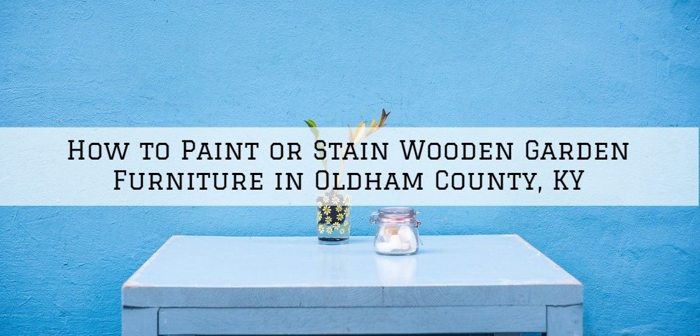How to Paint or Stain Wooden Garden Furniture in Oldham County, KY