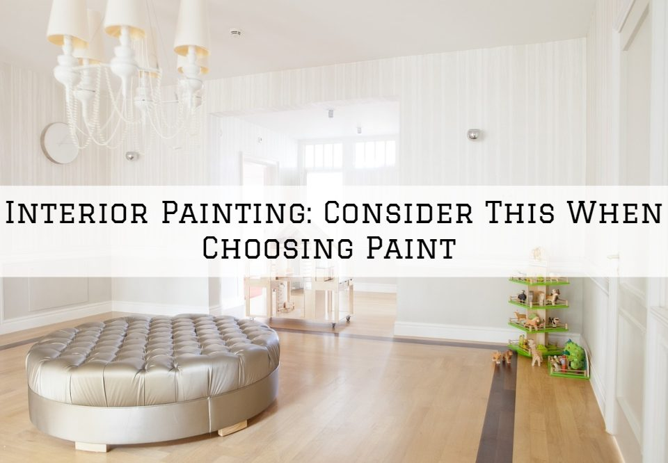 Interior Painting Oldham County, KY_ Consider This When Choosing Paint