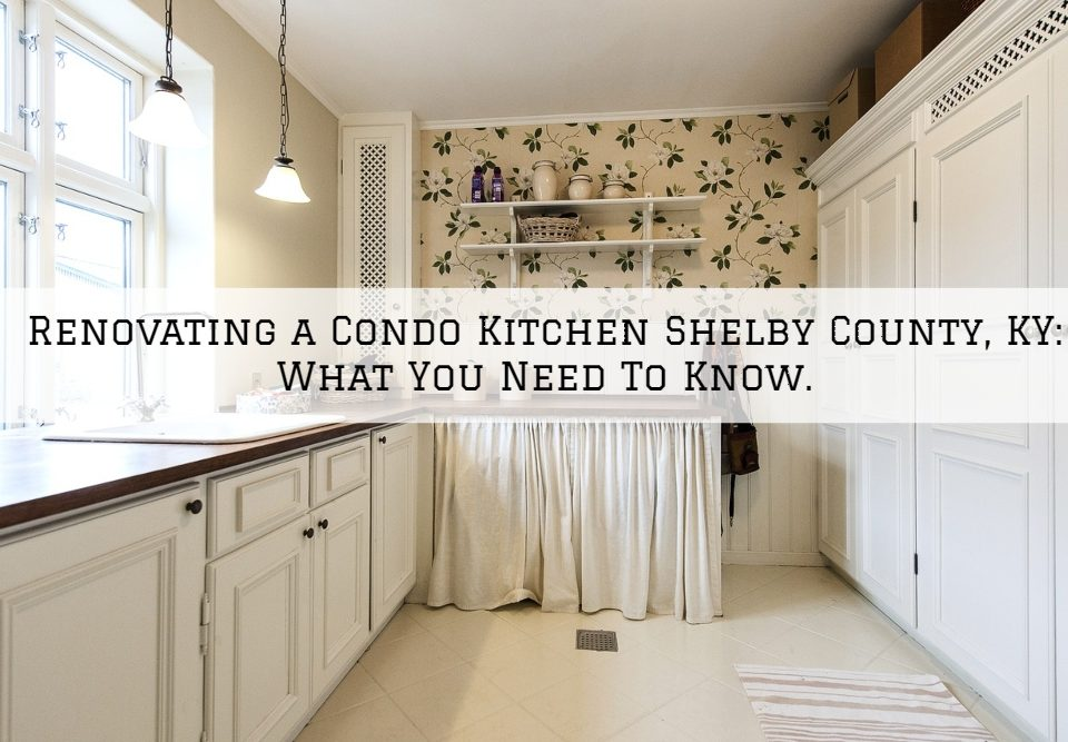 Renovating a Condo Kitchen Shelby County, KY_ What You Need To Know.