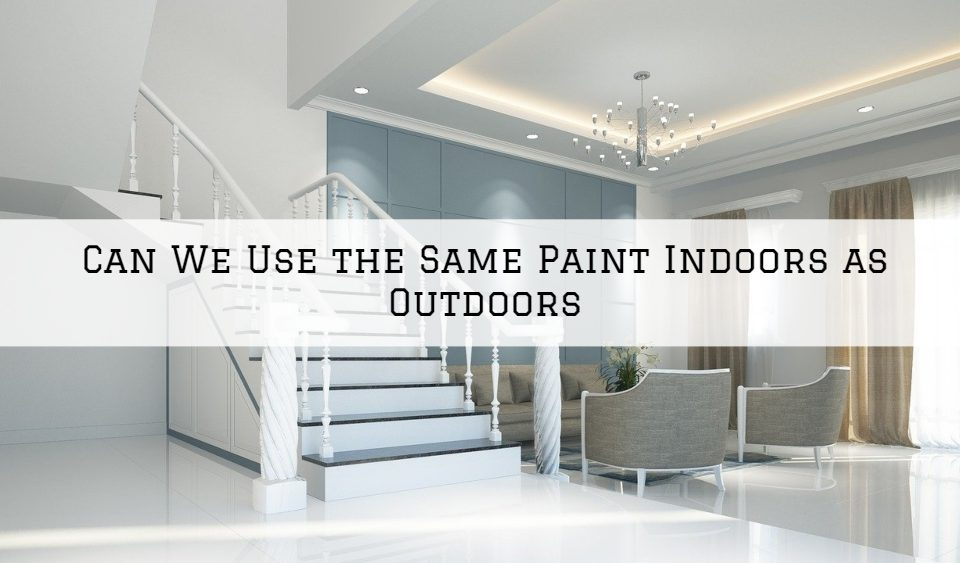 Can We Use the Same Paint Indoors as Outdoors in Louisville, KY_