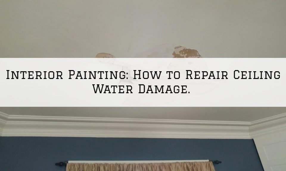 Interior Painting Louisville, KY_ How to Repair Ceiling Water Damage.